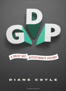 Download Diane Coyle, Gdp: A Brief But Affectionate History
