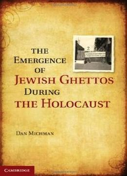 Download The Emergence Of Jewish Ghettos During The Holocaust