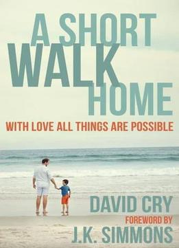 Download A Short Walk Home: With Love All Things Are Possible