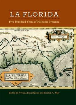 Download La Florida: Five Hundred Years Of Hispanic Presence