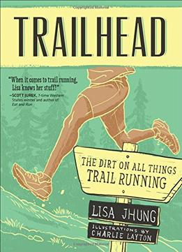 Download Trailhead: The Dirt On All Things Trail Running