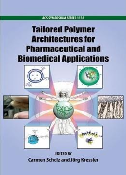 Download Tailored Polymer Architectures For Pharmaceutical & Biomedical Applications