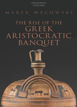 Download The Rise Of The Greek Aristocratic Banquet
