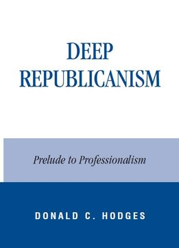 Download Deep Republicanism: Prelude To Professionalism