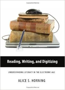 Download Reading, Writing, Digitizing: Understanding Literacy In The Electronic Age