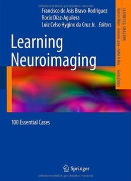 Download Learning Neuroimaging: 100 Essential Cases