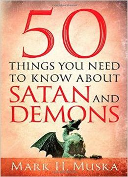 Download 50 Things You Need To Know About Satan & Demons