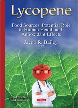 Download Lycopene: Food Sources, Potential Role In Human Health & Antioxidant Effects