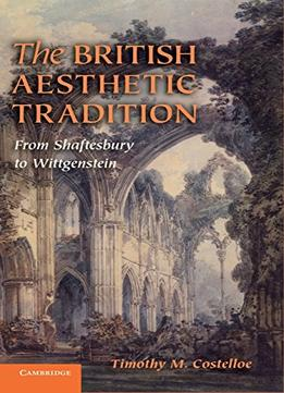 Download The British Aesthetic Tradition: From Shaftesbury To Wittgenstein