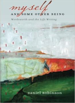 Download Myself & Some Other Being: Wordsworth & The Life Writing