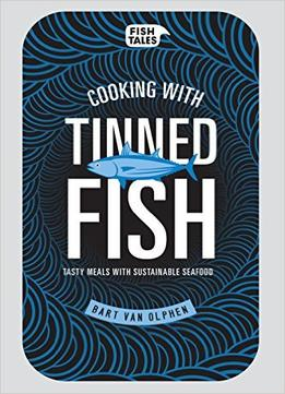 Download Cooking With Tinned Fish: Tasty Meals With Sustainable Seafood
