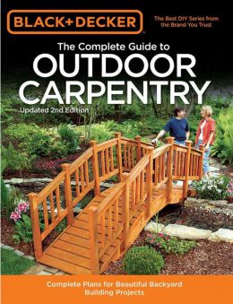 Download Black & Decker The Complete Guide to Outdoor Carpentry: , Updated 2nd Edition