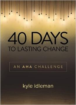 Download 40 Days To Lasting Change: An Aha Challenge