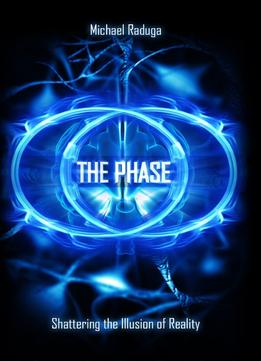 Download The Phase: Shattering The Illusion Of Reality