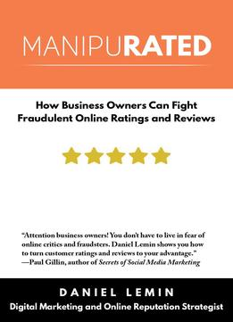 Download Manipurated: How Business Owners Can Fight Fraudulent Online Ratings & Reviews