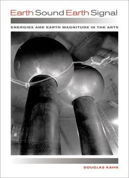 Download Earth Sound Earth Signal: Energies & Earth Magnitude In The Arts