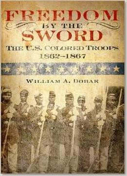 Download Freedom By The Sword: The U.s. Colored Troops, 1862-1867
