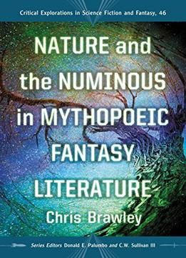 Download Nature & The Numinous In Mythopoeic Fantasy Literature