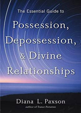 Download The Essential Guide To Possession, Depossession, & Divine Relationships