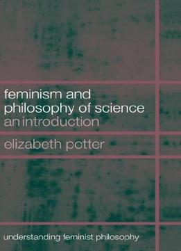 Download Feminism & Philosophy Of Science: An Introduction