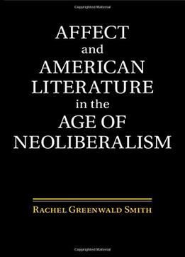 Download Affect & American Literature In The Age Of Neoliberalism