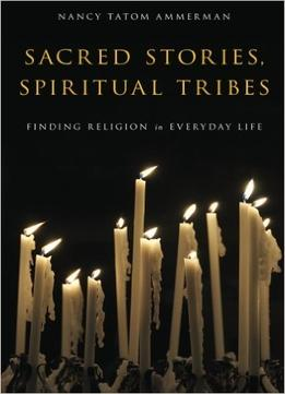 Download Sacred Stories, Spiritual Tribes: Finding Religion In Everyday Life