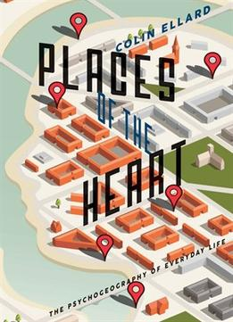 Download Places Of The Heart: The Psychogeography Of Everyday Life