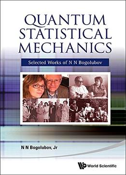 Download Quantum Statistical Mechanics: Selected Works Of N N Bogolubov