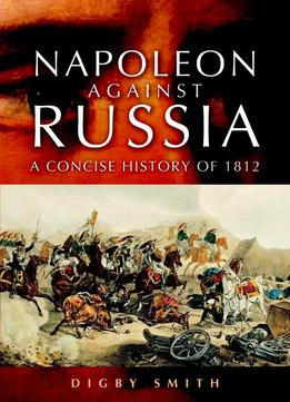 Download Napoleon Against Russia: A Concise History Of 1812