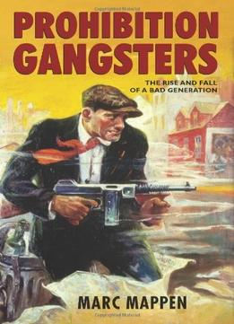 Download Prohibition Gangsters: The Rise & Fall Of A Bad Generation