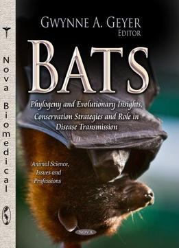 Download Bats: Phylogeny & Evolutionary Insights, Conservation Strategies & Role In Disease Transmission