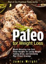 Paleo For Weight Loss(The Practical Paleo Series)