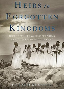 Download Heirs To Forgotten Kingdoms: Journeys Into The Disappearing Religions Of The Middle East