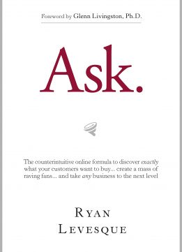 Download Ask : The Counterintuitive Online Formula to Discover Exactly What Your Customers Want to Buy...Create a Mass of Raving Fans...and Take Any Business to the Next Level