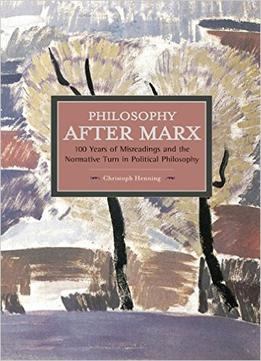 Download Philosophy After Marx (Historical Materialism Book)