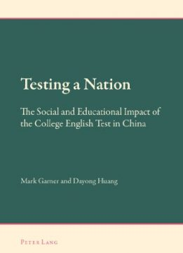 Download Testing A Nation: The Social & Educational Impact Of The College English Test In China