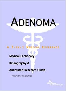 Download Adenoma – A Medical Dictionary, Bibliography, & Annotated Research Guide To Internet References