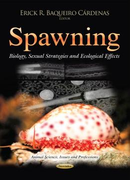 Download Spawning: Biology, Sexual Strategies & Ecological Effects