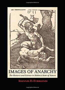 Download Images Of Anarchy: The Rhetoric & Science In Hobbes's State Of Nature