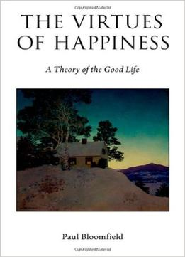 Download The Virtues Of Happiness: A Theory Of The Good Life