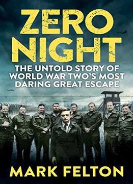 Download Zero Night: The Untold Story Of The Second World War's Most Daring Great Escape