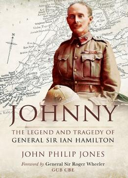Download Johnny: The Legend & Tragedy Of General Sir Ian Hamilton
