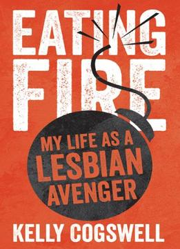 Download Eating Fire: My Life As A Lesbian Avenger