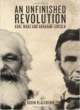 Download An Unfinished Revolution: Karl Marx & Abraham Lincoln