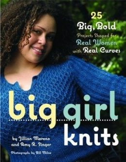 Download Big Girl Knits: 25 Big, Bold Projects Shaped for Real Women with Real Curves