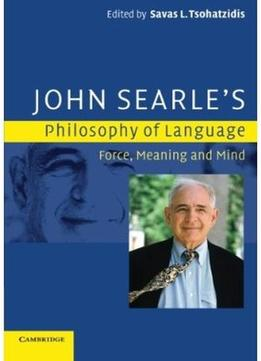 Download John Searle's Philosophy Of Language: Force, Meaning & Mind