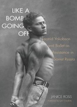 Download Like A Bomb Going Off: Leonid Yakobson & Ballet As Resistance In Soviet Russia