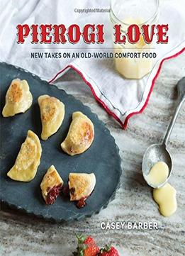 Download Pierogi Love: New Takes On An Old-world Comfort Food