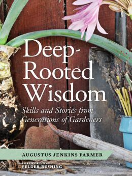 Download Deep-Rooted Wisdom: Stories & Skills from Generations of Gardeners