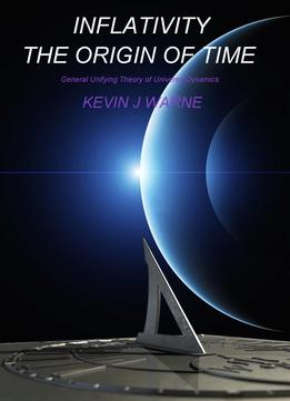 Download Inflativity The Origin Of Time: General Unifying Theory Of Universe Dynamics
